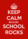KEEP CALM BECAUSE  SCHOOL ROCKS - Personalised Poster A4 size