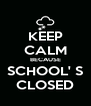 KEEP CALM BECAUSE SCHOOL' S CLOSED - Personalised Poster A4 size