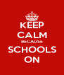 KEEP CALM BECAUSE SCHOOLS ON - Personalised Poster A4 size