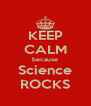 KEEP CALM because Science ROCKS - Personalised Poster A4 size