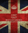 KEEP CALM BECAUSE SEAN & KARABO LOVE EACH OTHER - Personalised Poster A4 size