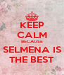 KEEP CALM BECAUSE SELMENA IS THE BEST - Personalised Poster A4 size