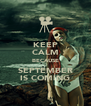 KEEP CALM BECAUSE SEPTEMBER IS COMING - Personalised Poster A4 size