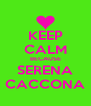 KEEP CALM BECAUSE SERENA CACCONA - Personalised Poster A4 size