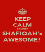 KEEP CALM because SHAFIQAH's AWESOME! - Personalised Poster A4 size