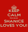 KEEP CALM because SHANICE LOVES YOU! - Personalised Poster A4 size