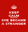KEEP CALM BECAUSE SHE BECAME A STRANGER - Personalised Poster A4 size