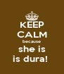 KEEP CALM because she is is dura!  - Personalised Poster A4 size