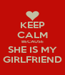 KEEP CALM BECAUSE SHE IS MY GIRLFRIEND - Personalised Poster A4 size