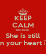 KEEP CALM Because  She is still in your heart 💜 - Personalised Poster A4 size