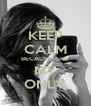 KEEP CALM BECAUSE  SHE MY ONLY - Personalised Poster A4 size