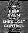KEEP CALM BECAUSE SHE'S LOST CONTROL - Personalised Poster A4 size