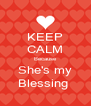 KEEP CALM Because She's my Blessing  - Personalised Poster A4 size