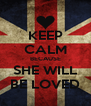 KEEP CALM BECAUSE SHE WILL BE LOVED - Personalised Poster A4 size