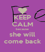 KEEP CALM because she will come back - Personalised Poster A4 size