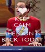 KEEP CALM BECAUSE SHELDON IS BACK TODAY - Personalised Poster A4 size