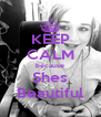 KEEP CALM because Shes Beautiful - Personalised Poster A4 size