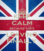 KEEP CALM BECAUSE SHE'S LEAVING FINALLY - Personalised Poster A4 size