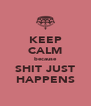 KEEP CALM because SHIT JUST HAPPENS - Personalised Poster A4 size