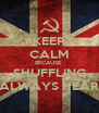 KEEP CALM BECAUSE  SHUFFLING ALWAYS HEAR - Personalised Poster A4 size