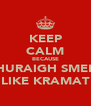 KEEP CALM BECAUSE SHURAIGH SMELL LIKE KRAMAT - Personalised Poster A4 size