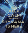 KEEP CALM BECAUSE  SHYVANA  IS HERE - Personalised Poster A4 size