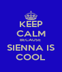 KEEP CALM BECAUSE  SIENNA IS COOL - Personalised Poster A4 size
