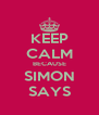 KEEP CALM BECAUSE SIMON SAYS - Personalised Poster A4 size