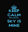 KEEP CALM BECAUSE SKY IS MINE - Personalised Poster A4 size