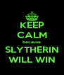 KEEP CALM because SLYTHERIN WILL WIN - Personalised Poster A4 size