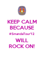 KEEP CALM BECAUSE #SmandaTour'12 WILL ROCK ON! - Personalised Poster A4 size
