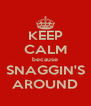 KEEP CALM because SNAGGIN'S AROUND - Personalised Poster A4 size