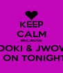KEEP CALM BECAUSE SNOOKI & JWOWW IS ON TONIGHT!  - Personalised Poster A4 size