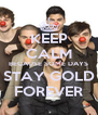 KEEP CALM BECAUSE SOME DAYS STAY GOLD FOREVER - Personalised Poster A4 size