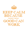 KEEP CALM BECAUSE  SOMETHING  GOOD CAN  WORK - Personalised Poster A4 size
