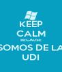 KEEP CALM BECAUSE SOMOS DE LA UDI - Personalised Poster A4 size