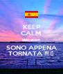 KEEP CALM Because SONO APPENA TORNATA !!! 😣 - Personalised Poster A4 size