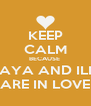 KEEP CALM BECAUSE  SORAYA AND ILIASS ARE IN LOVE - Personalised Poster A4 size