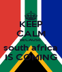 KEEP CALM BECAUSE  south africa IS COMING - Personalised Poster A4 size