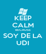 KEEP CALM BECAUSE SOY DE LA UDI - Personalised Poster A4 size
