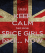 KEEP CALM because SPICE GIRLS back... NOW - Personalised Poster A4 size