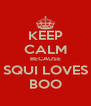 KEEP CALM BECAUSE SQUI LOVES BOO - Personalised Poster A4 size