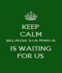 KEEP CALM BECAUSE STA MARTA IS WAITING FOR US - Personalised Poster A4 size