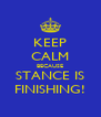 KEEP CALM BECAUSE STANCE IS FINISHING! - Personalised Poster A4 size