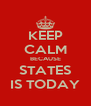 KEEP CALM BECAUSE STATES IS TODAY - Personalised Poster A4 size