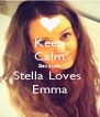 Keep Calm Because Stella Loves  Emma - Personalised Poster A4 size