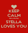 KEEP CALM BECAUSE STELLA LOVES YOU - Personalised Poster A4 size