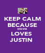 KEEP CALM BECAUSE STEVIE LOVES  JUSTIN  - Personalised Poster A4 size