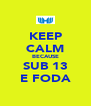 KEEP CALM BECAUSE SUB 13 E FODA - Personalised Poster A4 size