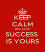 KEEP CALM BECAUSE SUCCESS  IS YOURS - Personalised Poster A4 size